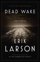 Book Cover of the Dead Wake: The Last Crossing of the Lusitania